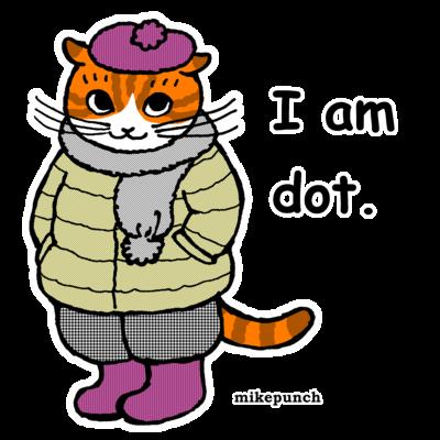 猫のドットさん「I am dot.」