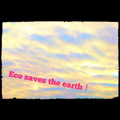 Eco saves the earth!