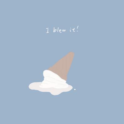 I blew it!(blue)