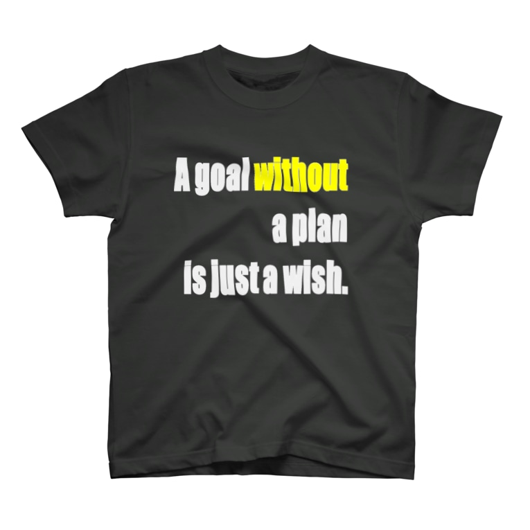 shop_imのA goal without a plan is just a wish. T-shirts